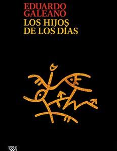 Galeano, Eduardo, 2012. Los hijos de los días, México, Siglo XXI editores