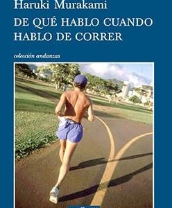 Haruki Murakami, De qué hablo cuando hablo de correr, traducción del japonés de Francisco Barberán. Tusquets Editores. 8a reimpresión (2015).