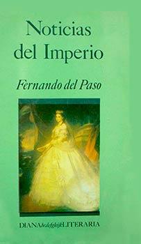 Fernando del Paso, Noticias del Imperio, Editorial Diana, Décima octava impresión, Noviembre 2005.