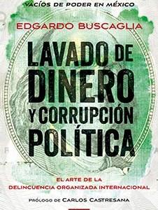 Buscaglia, Edgardo, 2015, Lavado de dinero y corrupción política: El arte de la delincuencia organizada internacional. México, Random House