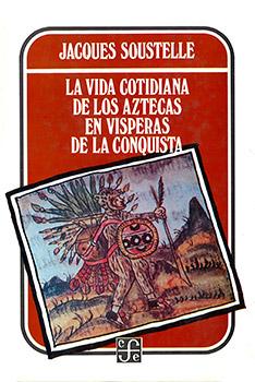 Jacques Soustelle, (1955/2014), La vida cotidiana de los Aztecas en vísperas de la conquista, México. FCE, vigésima reimpresión.