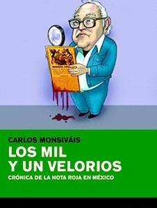Carlos Monsiváis, (2013), Los mil y un velorios. Crónica de la nota roja en México, Grijalbo-Proceso (2013).