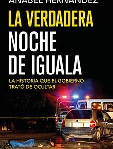 Anabel Hernández, La verdadera noche de Iguala. La historia que el gobierno trató de ocultar. Grijalbo (2016).
