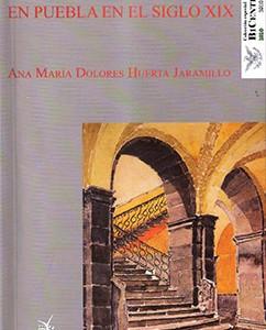 """Ana María Dolores Huerta Jaramillo, """"Ciencia y vida académica en Puebla en el siglo xix"""", Ediciones de Educación y Cultura. Benemérita Universidad Autónoma de Puebla (2010"""