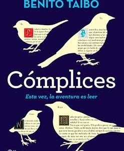 * Taibo, Benito. (2015). Cómplices. Esta vez, la aventura es leer. México: Editorial Planeta Mexicana.