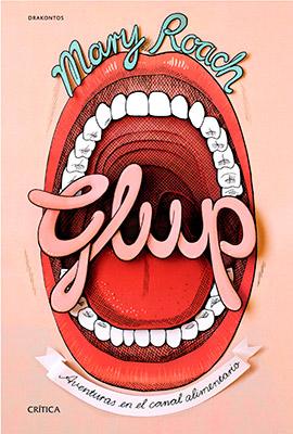 Roach, Mary (2014). Glup Aventuras en el canal alimentario. Barcelona: Editorial Crítica, pp 288.