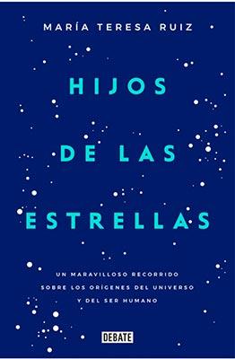 * María Teresa Ruiz, Hijos de las estrellas. Un maravilloso recorrido sobre los orígenes del universo y del ser humano. Random House. Primera edición en México: Septiembre, 2017.