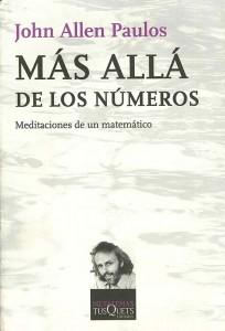* John Allen Paulos, Más allá de los números, Meditaciones de un matemático. Traducción de Josep Llosa. Tusquets Editores, 4ª edición 2010.