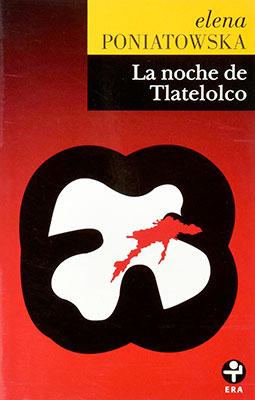 Elena Poniatowska, La noche de Tlatelolco. Testimonios de historia oral. Biblioteca Era. Segunda edición: 1998. 15a reimpre- sión: 2013.