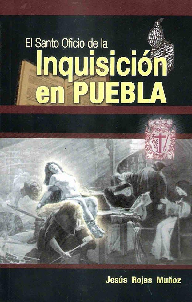 Rojas Muñoz Jesús, 2013, El Santo Oficio de la Inquisición en Puebla, Puebla, Editorial 7 Días.