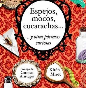 * Miret, Kirén. (2011) Espejos, Mocos, cucarachas…y otras pócimas curiosas. Prólogo de Carmen Aristegui. México Ediciones SM