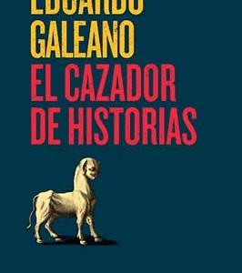 * Galeano, Eduardo. (2016).  El cazador de historias. México: Siglo veintiuno editores.