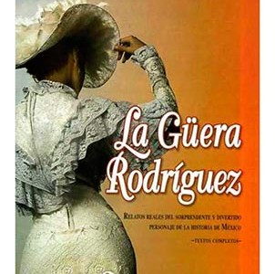 Artemio de Valle-Arizpe, La Güera Rodríguez, Lectorum, 2005.