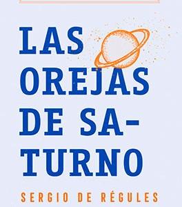 ** Sergio de Régules. (2019). Las orejas de Saturno. Crónicas de la ciencia. México: Penguin Random House.