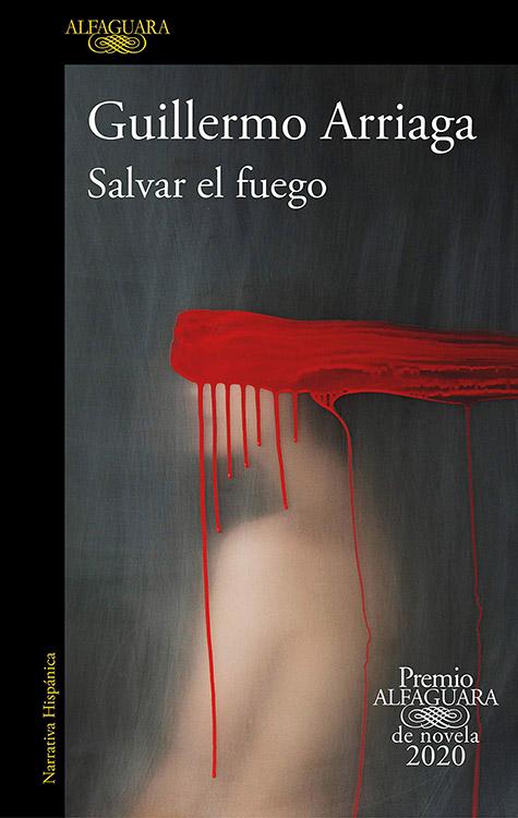 Guillermo Arriaga. (2020). Salvar al fuego. España: editorial Alfaguara. pp 664